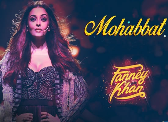 Mohabbat song of film Fanney Khan at No. 1 from 27th July to 2nd August!