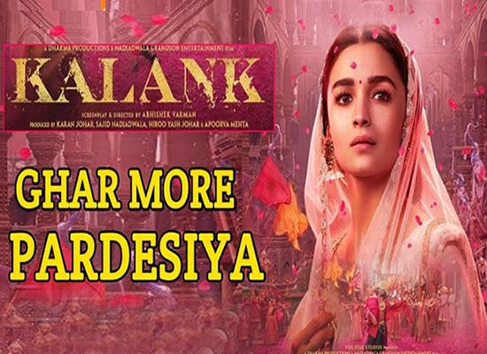 Ghar More Pardesiya Song of film Kalank at No. 3 from 12th April to 18th April!